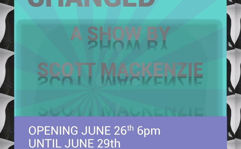 NOTHING HAS CHANGED   –   A SHOW BY SCOTT MACKENZIE
